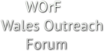 WOrF  Wales Outreach       Forum