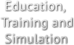 Education, Training and  Simulation